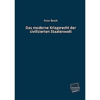 Das Moderne Kriegsrecht Der Civilisierten Staatenwelt by Resch & Peter