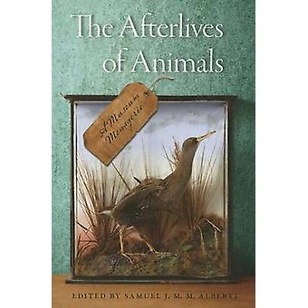 The Afterlives of Animals - A Museum Menagerie by Samuel J M M Alberti