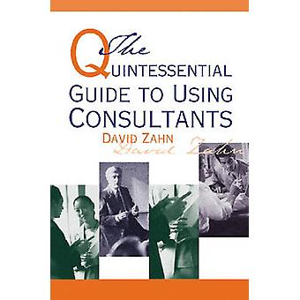 Quintessential Guide to Using Consultants by David Zahn - 97808742579