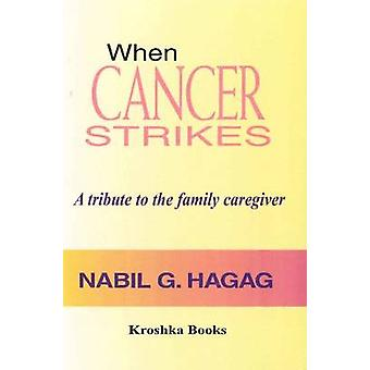 When Cancer Strikes - A Tribute to the Family Caregiver by Nabil Hagag
