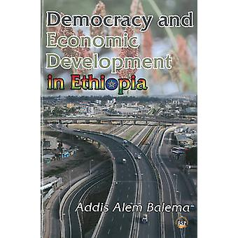 Democracy and Economic Development in Ethiopia by Addis Alem Balema -