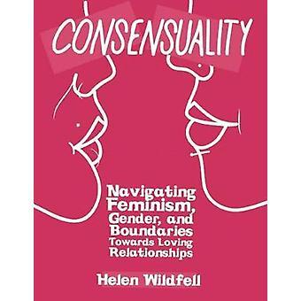 Consensuality - Navigating Feminism - Gender - and Boundaries Towards