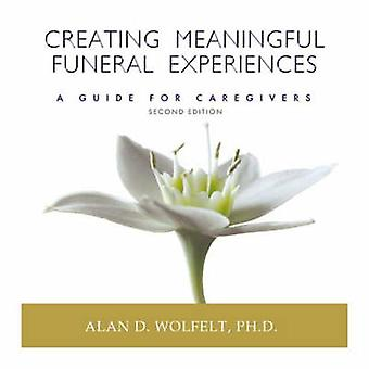 Creating Meaningful Funeral Experiences - A Guide for Caregivers (2nd