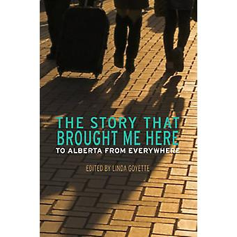 The Story That Brought Me Here - To Alberta from Everywhere by Linda G