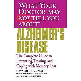 What Your Doctor May Not Tell You About Alzheimer's Disease: Preventing, Treating and Coping with Memory Loss (What Your Doctor May Not Tell You About...(Paperback))
