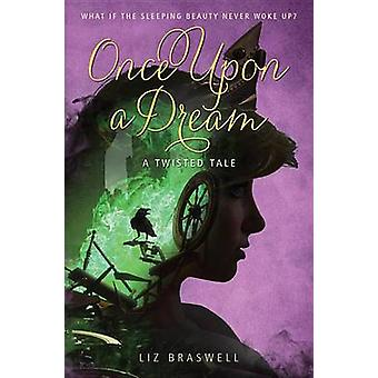 Once Upon a Dream - A Twisted Tale by Liz Braswell - 9781484707258 Book