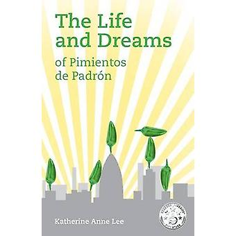 The Life and Dreams of Pimientos de Padron by Lee & Katherine Anne