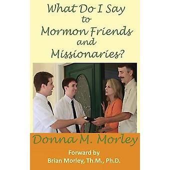O que eu digo aos amigos e missionários mórmons por Morley e Donna