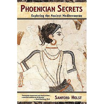 Phoenician Secrets Exploring the Ancient Mediterranean by Holst & Sanford
