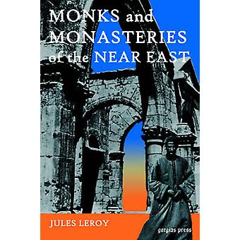 Monks and Monasteries of the Near East by Leroy & Jules