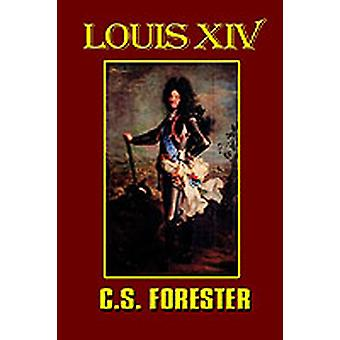 Louis XIV King of France and Navarre by Forester & C. S.