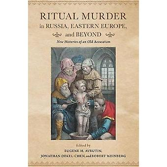 Ritual Murder in Russia Eastern Europe and Beyond New Histories of an Old Accusation by Avrutin & Eugene M