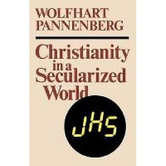 Christianity in a Secularized World by Pannenberg & Wolfhart