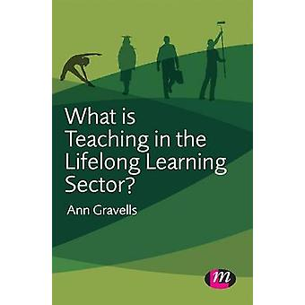 What Is Teaching in the Lifelong Learning Sector by Gravells & Ann