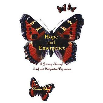 Hope and Emergence A Journey Through Grief and Postpartum Depression by Falsey & Kirsten