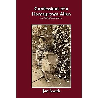 Confessions of a Homegrown Alien by Smith & Jan