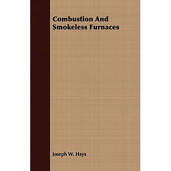 Combustion And Smokeless Furnaces by Hays & Joseph W.