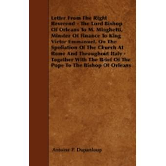 Letter From The Right Reverend  The Lord Bishop Of Orleans To M. Minghetti Minster Of Finance To King Victor Emmanuel On The Spoliation Of The Church At Rome And Throughout Italy  Together With Th by Dupanloup & Antoine P.