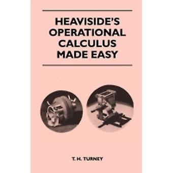 Heavisides Operational Calculus Made Easy by Turney & T. H.
