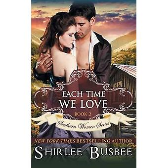 Each Time We Love The Southern Women Series Book 2 by Busbee & Shirlee
