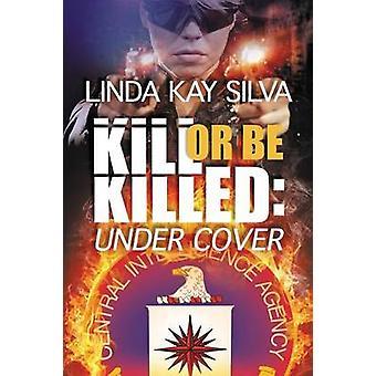 Kill or Be Killed Under Cover by Silva & Linda Kay