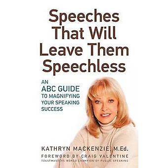 Speeches That Will Leave Them Speechless An ABC Guide to Magnifying Your Speaking Success by MacKenzie & Kathryn