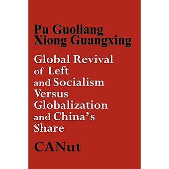 Global Revival of Left and Socialism Versus Capitalism and Globalisation and Chinas Share by Guoliang & Pu