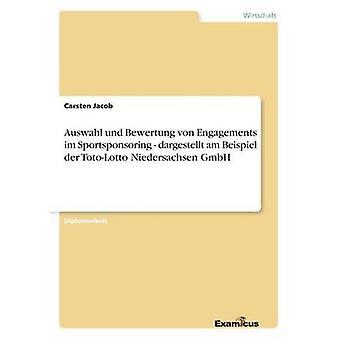 Auswahl und Bewertung von Engagements im Sportsponsoring   dargestellt am Beispiel der TotoLotto Niedersachsen GmbH by Jacob & Carsten