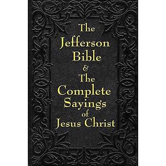 Jefferson Bible  The Complete Sayings of Jesus Christ by Jefferson & Thomas