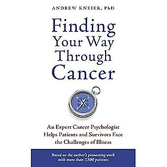Finding Your Way Through Cancer: An Expert Cancer Psychologist Helps Patients and Survivors Face the Challenges of Illness