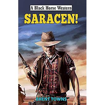 Saracen! by Brent Towns - 9780719829895 Book
