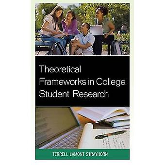 Theoretical Frameworks in College Student Research by Terrell Lamont