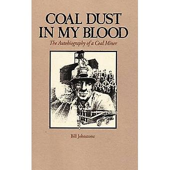 Coal Dust in My Blood - The Autobiography of a Coal Miner by Bill John