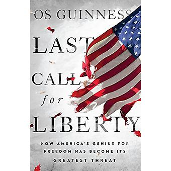Last Call for Liberty - How America's Genius for Freedom Has Become It