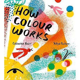 How Colour Works by Catherine Barr - 9781405292566 Book