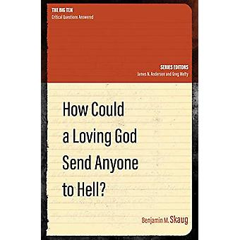 How Could a Loving God Send anyone to Hell? by Benjamin M. Skaug - 97