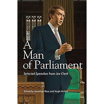A Man of Parliament - Selected Speeches from Joe Clark by Jonathan Ros