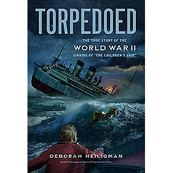 """Torpedoed - The True Story of the World War II Sinking of """"the Ch"""