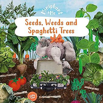Seeds - Weeds & Spaghetti Trees - Miniphant & Me by Cally Gee