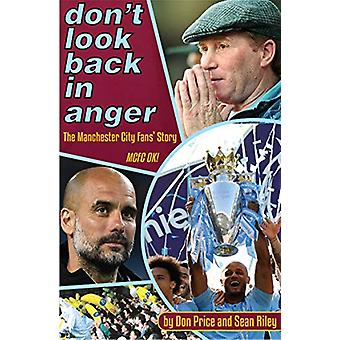 Don't Look Back in Anger - The Manchester City Fan's Story by Don Pric