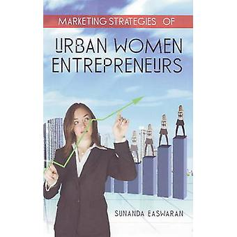Marketing Strategies of Urban Women Entrepreneurs by Sunanda Easwaran