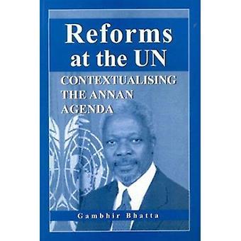 Reforms at the UN - Contextualising the Annan Agenda by Gambhir Bhatta