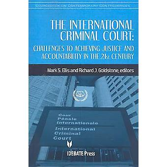The International Criminal Court - Challenges to Achieving Justice and