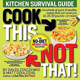 Cook This - Not That! Kitchen Survival Guide - The No-Diet Weight Loss