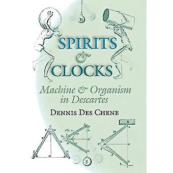 Spirits and Clocks  Machine and Organism in Descartes by Dennis Des Chene