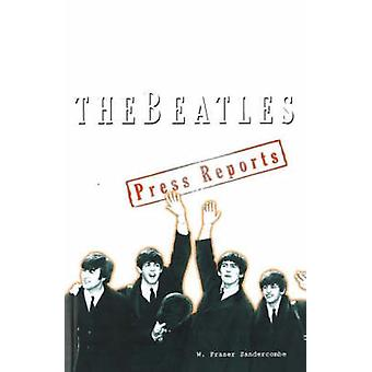 Beatles - The Press Reports 1961-1970 by W. Fraser Sandercombe - 97818