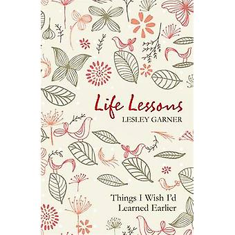 Life Lessons - Things I Wish I'd Learned earlier von Lesley Garner - 97
