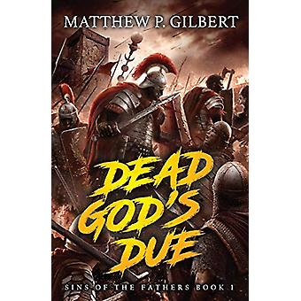 Dead God's Due - Sins of the Fathers Book One by Matthew P Gilbert - 9