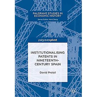 Institutionalising Patents in Nineteenth-Century Spain by David Prete