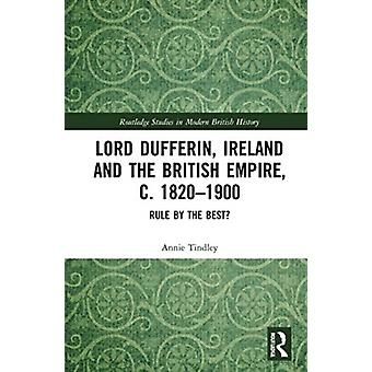 Lord Dufferin Ireland and the British Empire ca. 18201900 door Tindley & Annie Newcastle University & UK